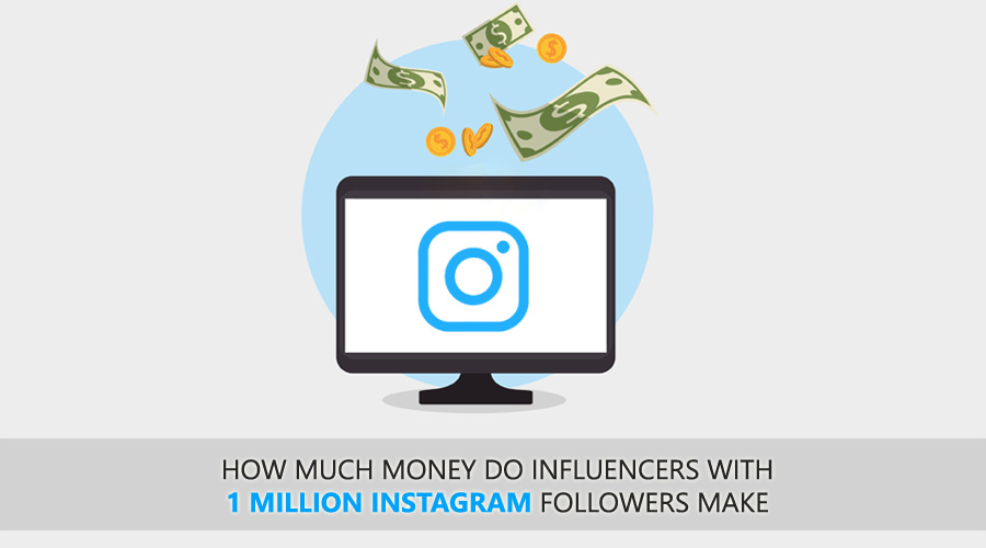 How Much Money Do Influencers With 1 Million Instagram Followers Make