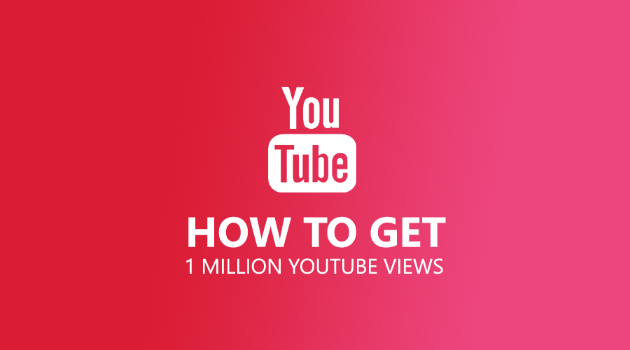 How To Get 1 Million YouTube Views?