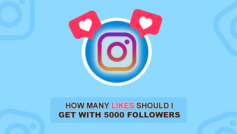 How Many Likes Should I Get With 5000 Followers