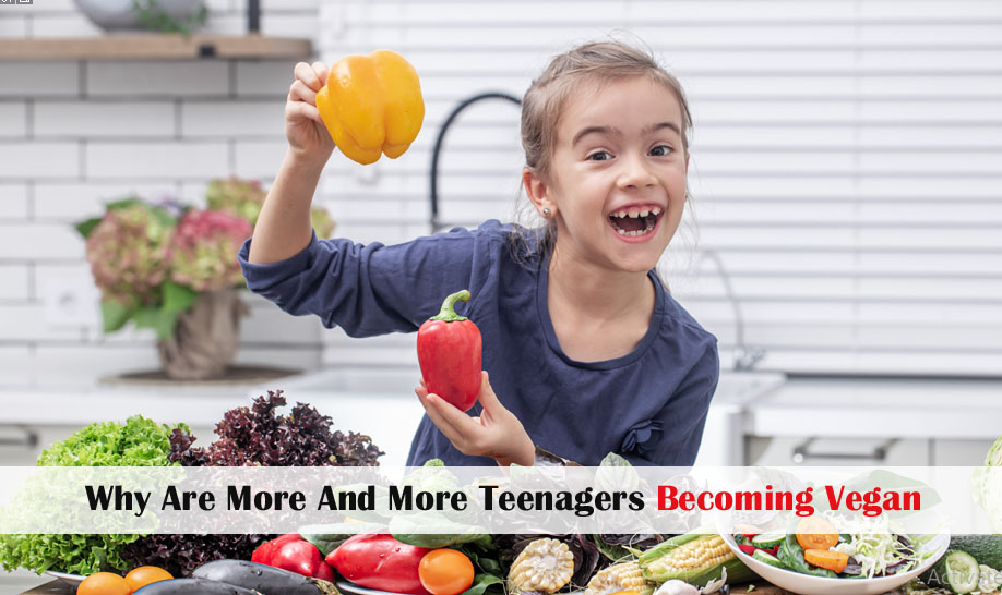 Why Are More And More Teenagers Becoming Vegan?