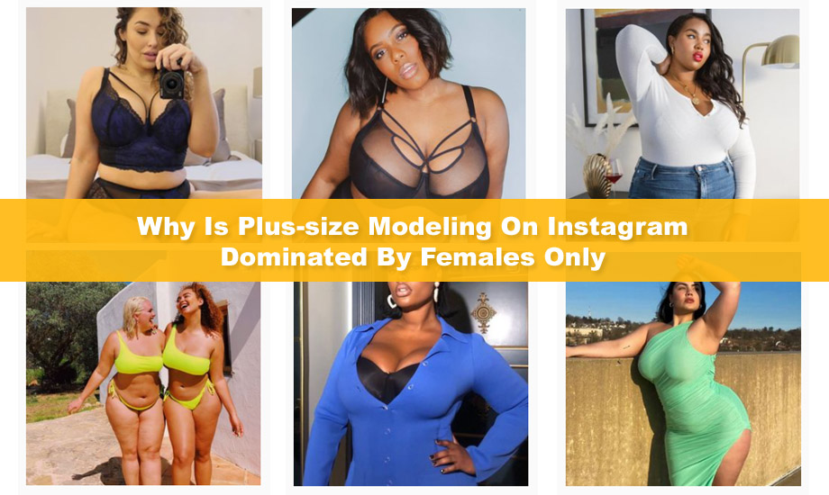 Why Is Plus-size Modeling On Instagram Dominated By Females Only