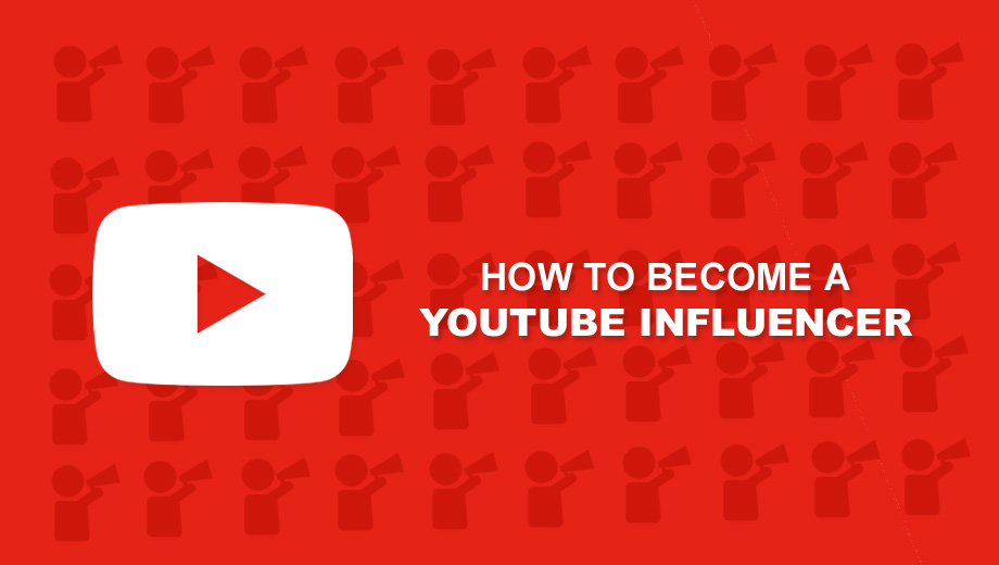 How To Become A YouTube Influencer
