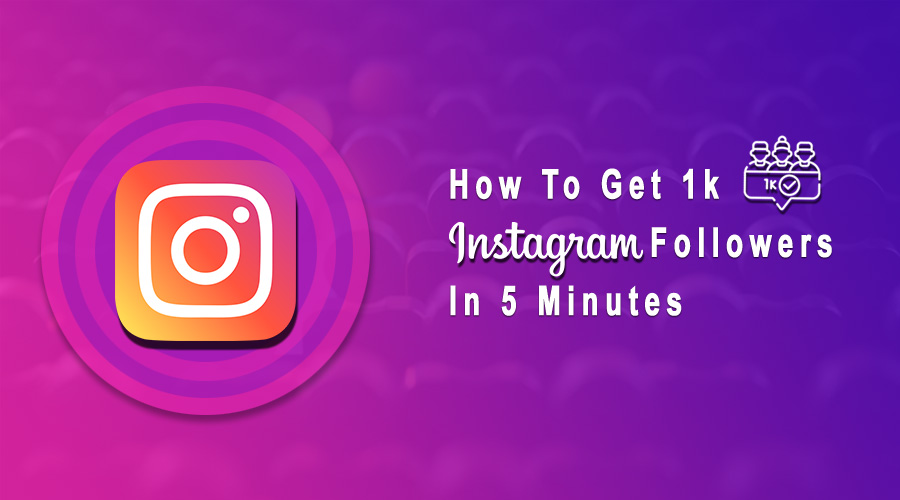 How To Get 1k Instagram Followers In 5 Minutes