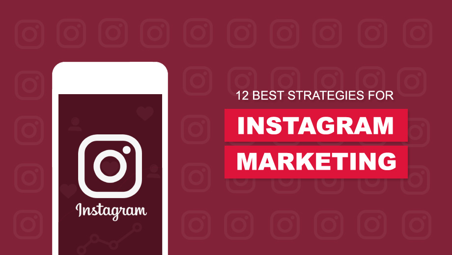 12 Best Strategies For Instagram Marketing