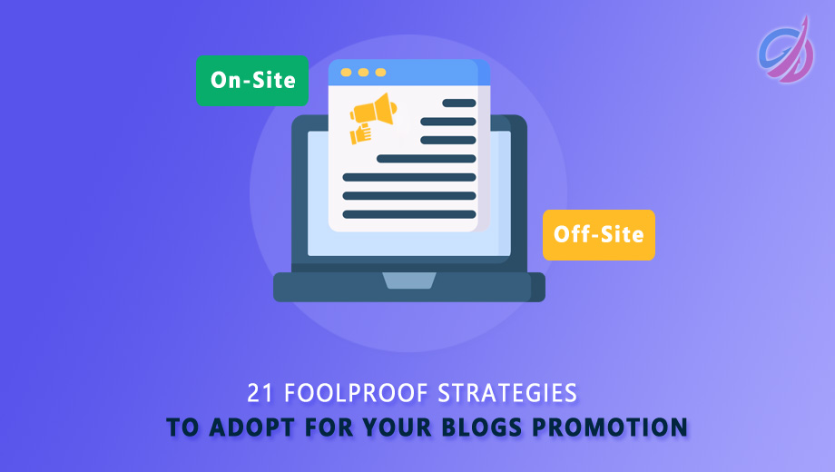 21 Foolproof Strategies to Adopt for Your Blogs Promotion