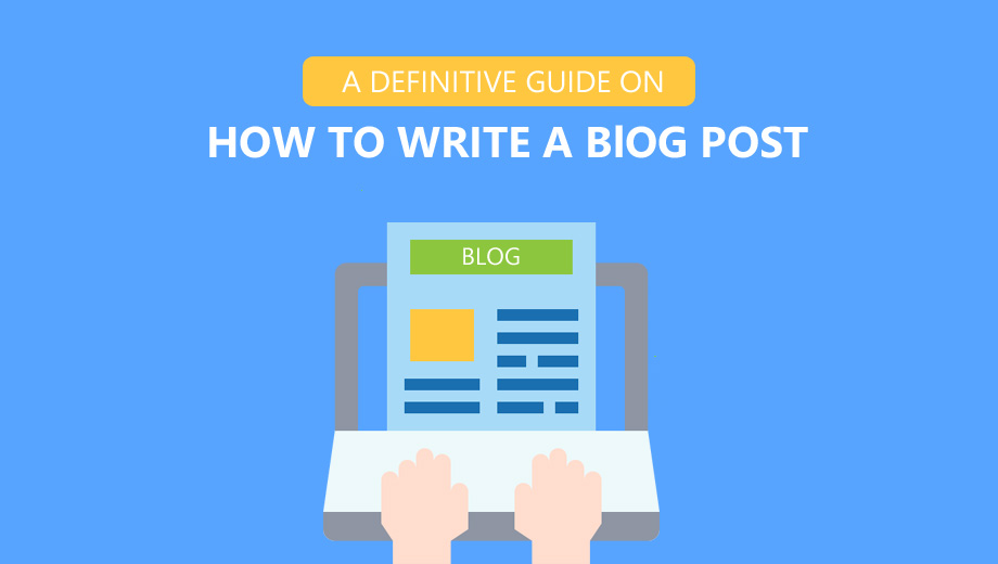 A Definitive Guide On How To Write A Blog Post