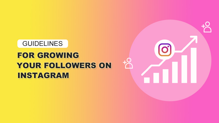 Guidelines For Growing Your Followers On Instagram