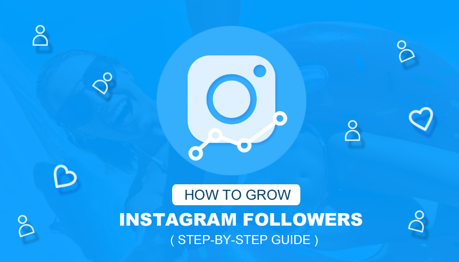How To Grow Instagram Followers: Step-By-Step Guide