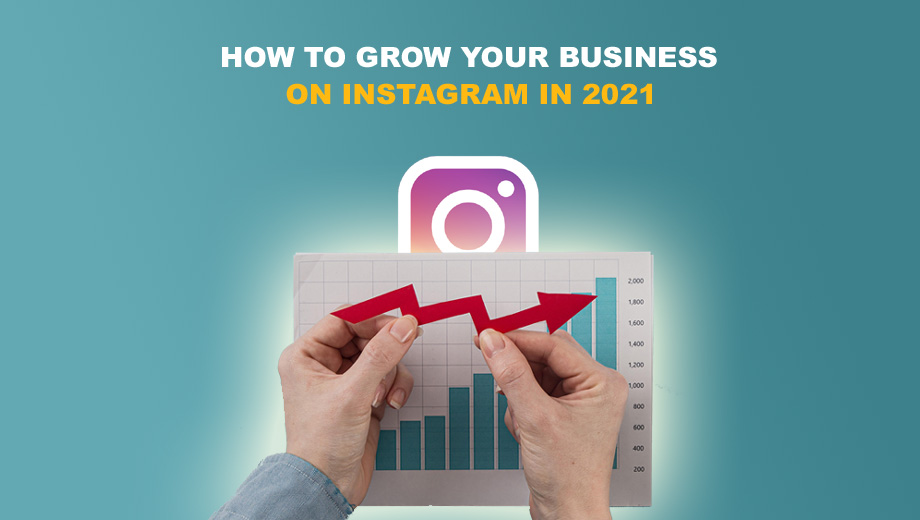 How to Grow Your Business On Instagram In 2021