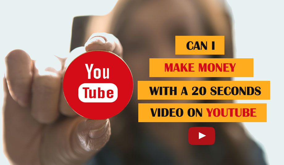 Can I Make Money With A 20 Seconds Video On YouTube