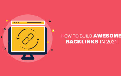 How to Build Awesome Backlinks in 2021 : 10 Proven Strategies