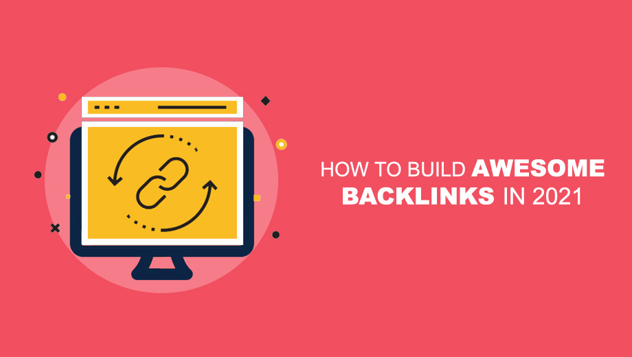 How to Build Awesome Backlinks in 2021