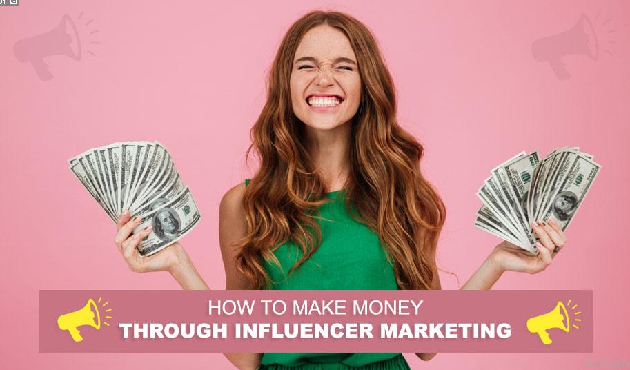 How To Make Money Through Influencer Marketing