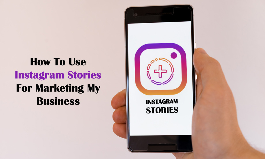 How To Use Instagram Stories For Marketing My Business