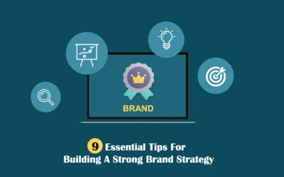 Nine Essential Tips For Building A Strong Brand Strategy