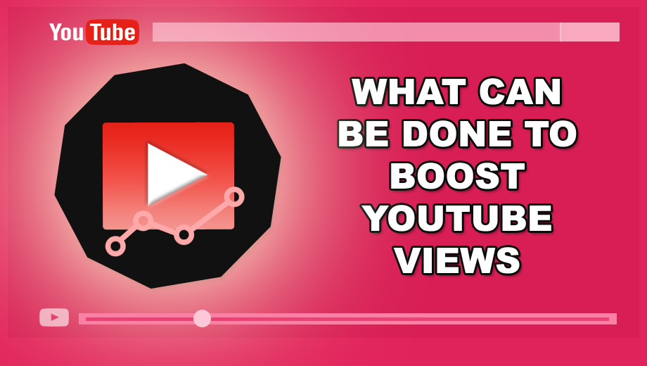 What Can Be Done To Boost YouTube Views