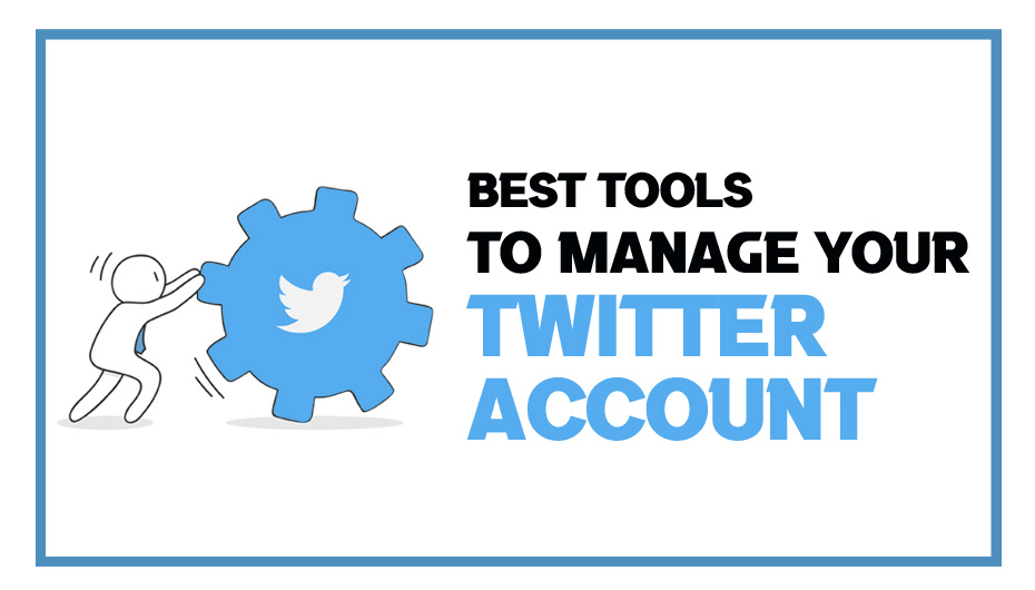 Best Tools to Manage Your Twitter Account