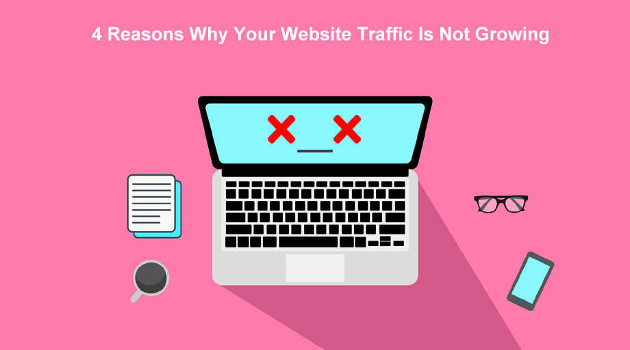 Four Reasons Why Your Website Traffic Is Not Growing