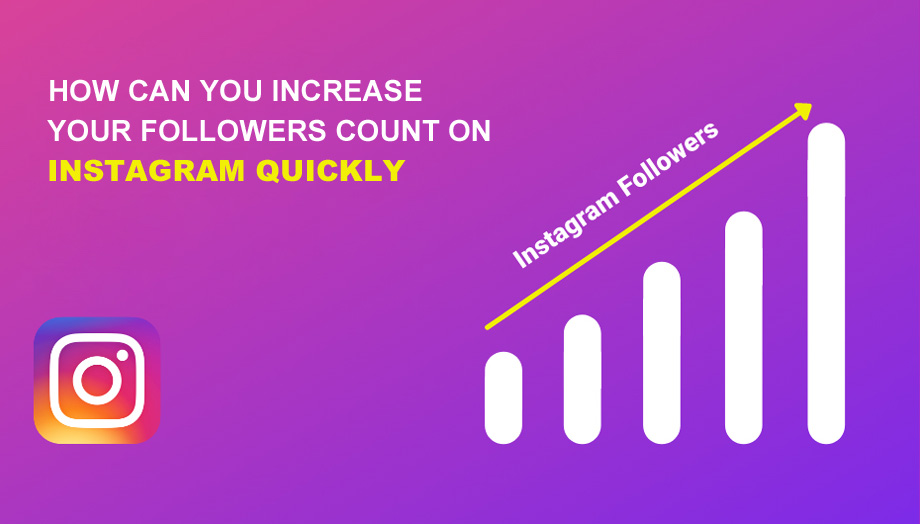 How Can You Increase Your Followers Count On Instagram Quickly