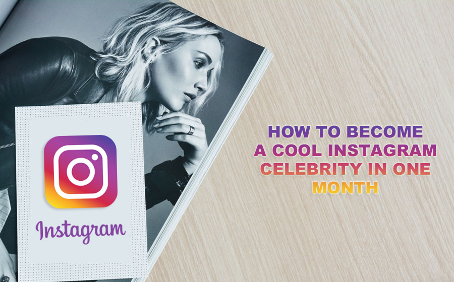 How To Become A Cool Instagram Celebrity In One Month