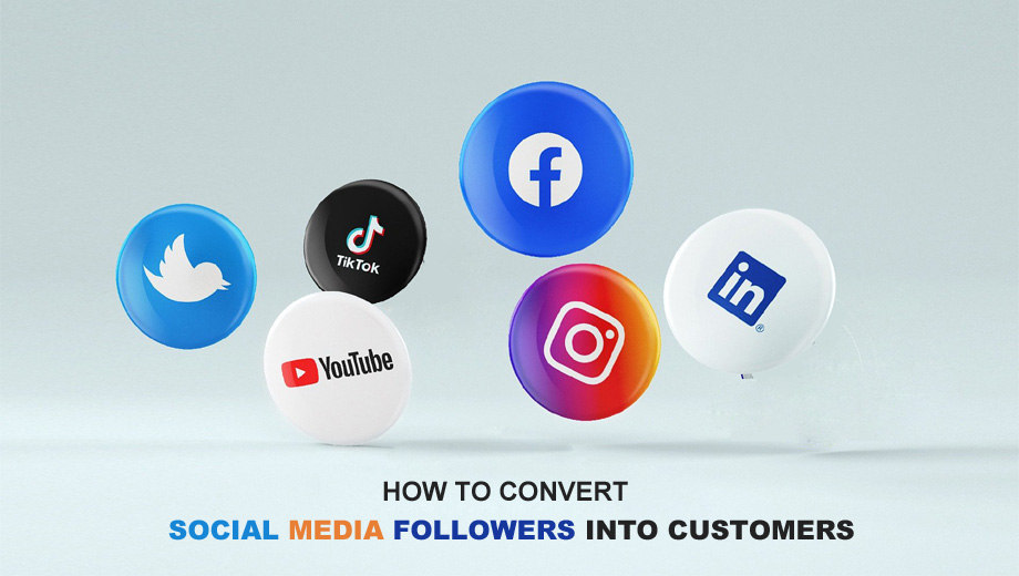 How To Convert Social Media Followers Into Customers