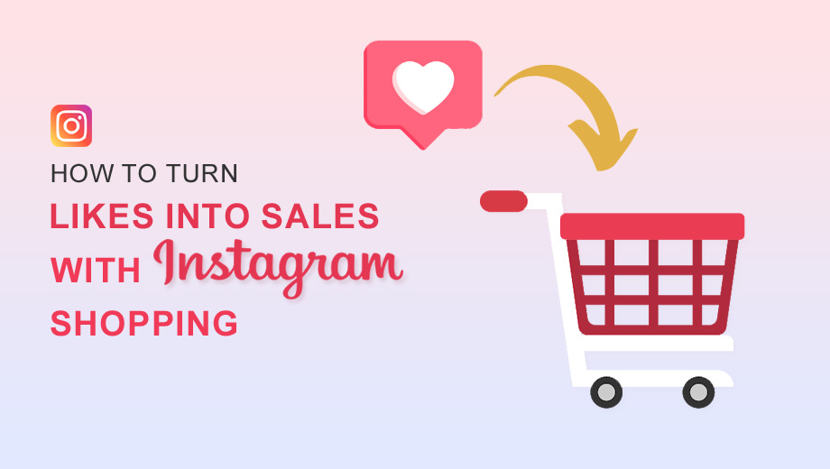 How To Turn Likes Into Sales With Instagram Shopping