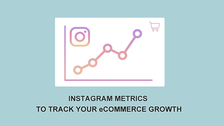 Instagram Metrics To Track Your eCommerce Growth
