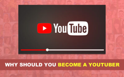 Why Should You Become A Youtuber?