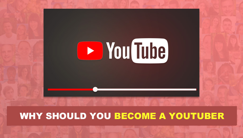 Why Should You Become A Youtuber