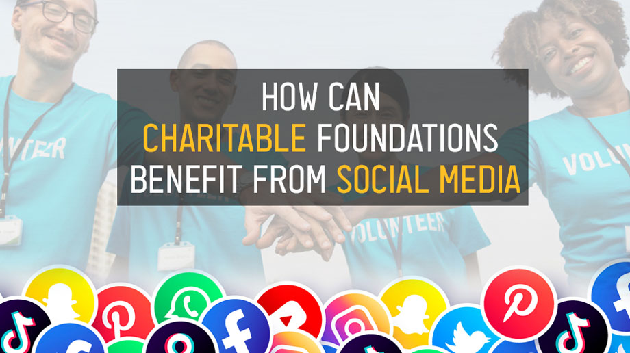 How Can Charitable Foundations Benefit From Social Media