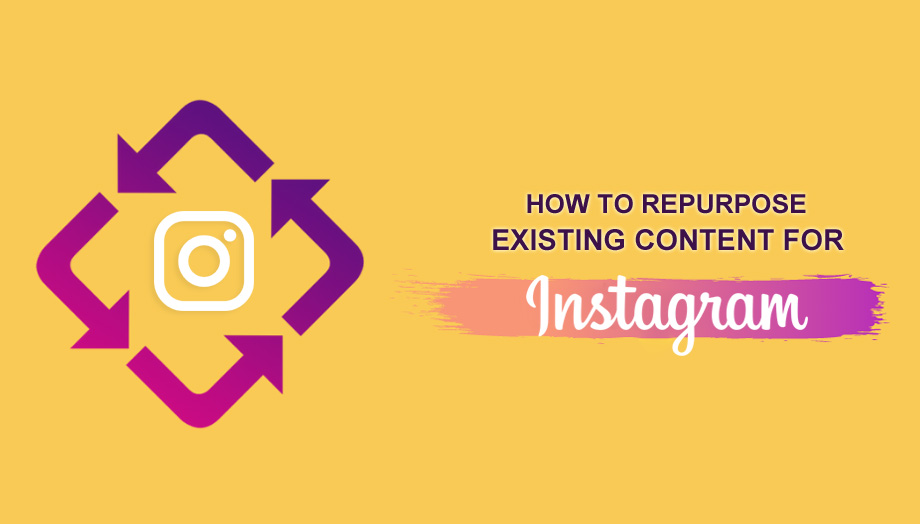 How To Repurpose Existing Content For Instagram