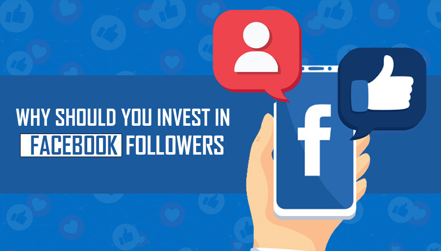 Why Should You Invest In Facebook Followers