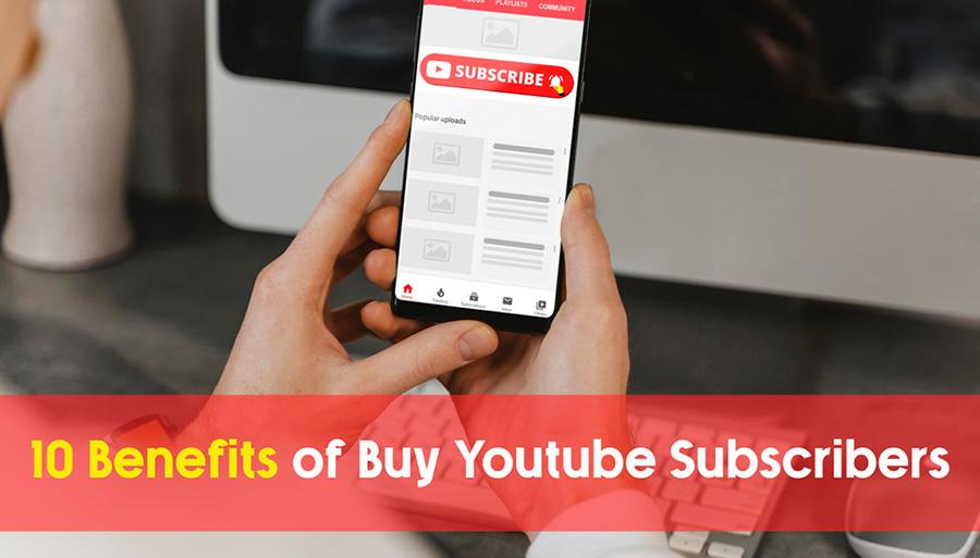 10 Benefits Of Buy YouTube Subscribers