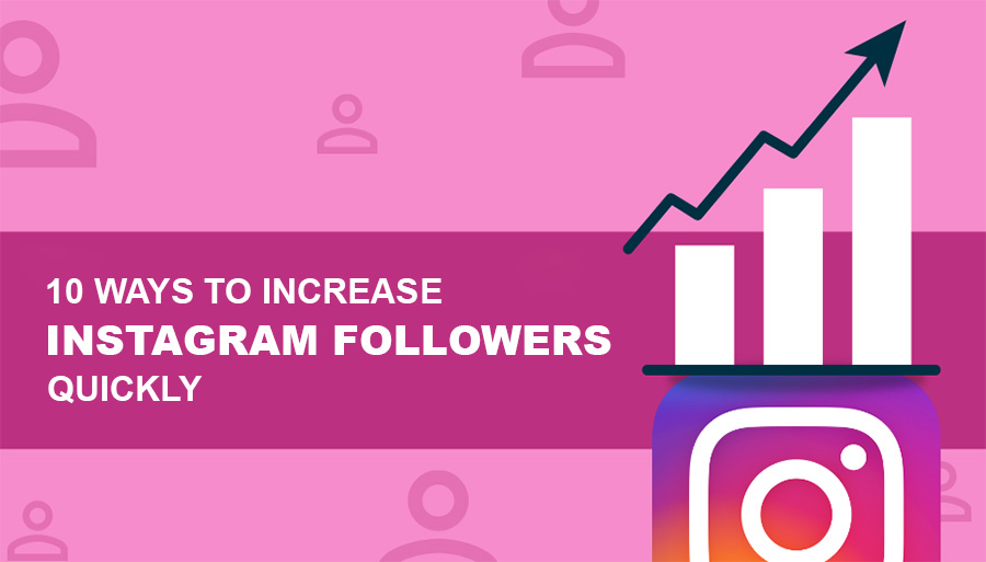 10 Ways To Increase Instagram Followers Quickly
