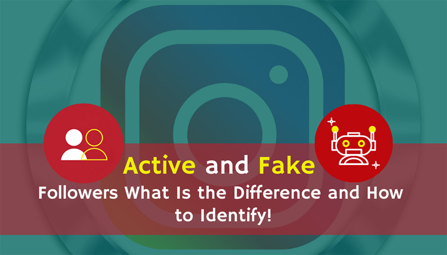 Active and Fake Followers: What Is the Difference And How to Identify!
