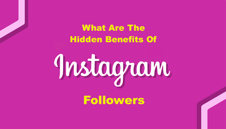 What Are The Hidden Benefits Of Buying Instagram Followers?