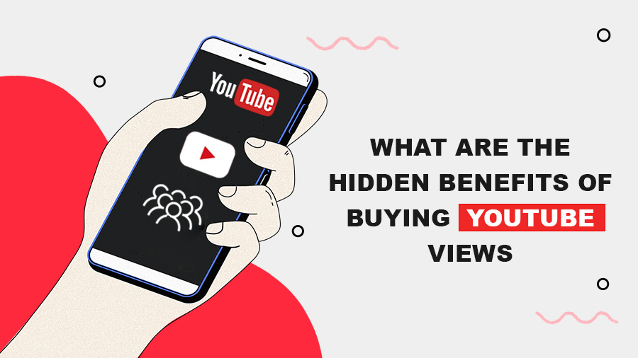 What Are the Hidden Benefits of Buying YouTube Views?